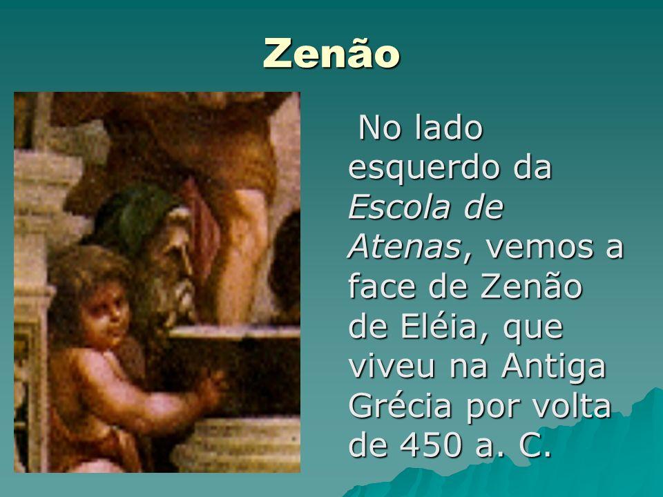 Zenão No lado esquerdo da Escola de Atenas, vemos a face de Zenão de Eléia, que viveu na Antiga Grécia por volta de 450 a. C. No lado esquerdo da Esco