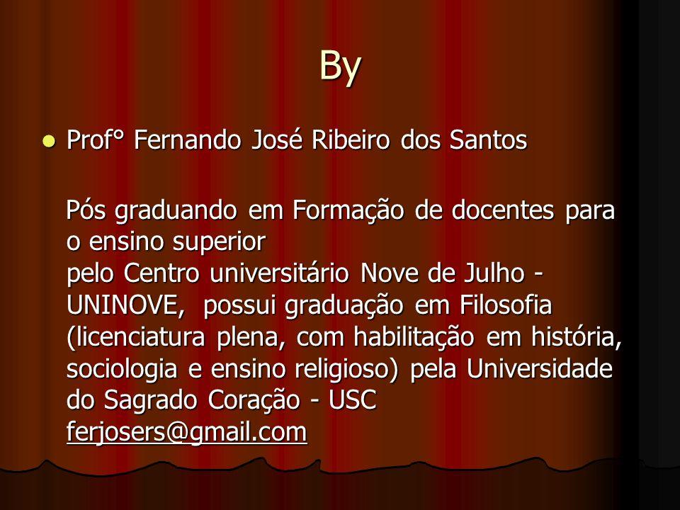 By Prof° Fernando José Ribeiro dos Santos Prof° Fernando José Ribeiro dos Santos Pós graduando em Formação de docentes para o ensino superior pelo Cen