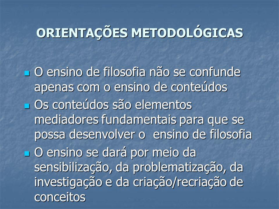 ORIENTAÇÕES METODOLÓGICAS O ensino de filosofia não se confunde apenas com o ensino de conteúdos O ensino de filosofia não se confunde apenas com o en