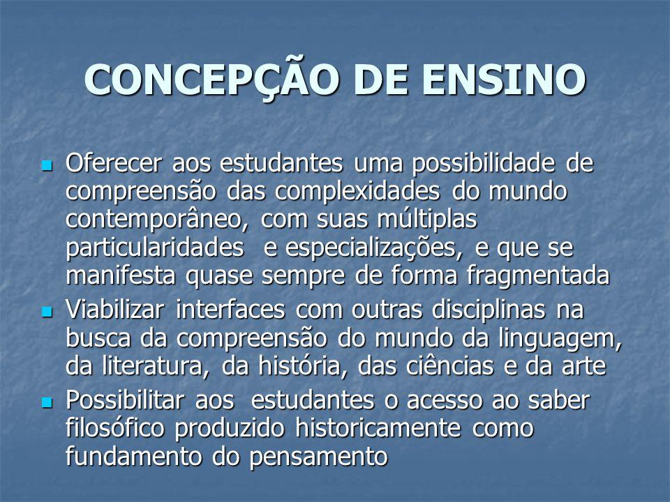 CONCEPÇÃO DE ENSINO Oferecer aos estudantes uma possibilidade de compreensão das complexidades do mundo contemporâneo, com suas múltiplas particularid