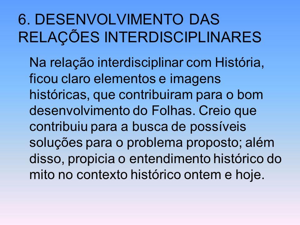 6. DESENVOLVIMENTO DAS RELAÇÕES INTERDISCIPLINARES Na relação interdisciplinar com História, ficou claro elementos e imagens históricas, que contribui