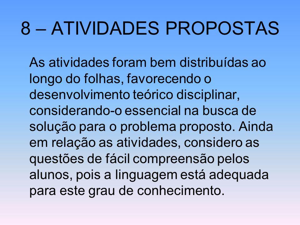8 – ATIVIDADES PROPOSTAS As atividades foram bem distribuídas ao longo do folhas, favorecendo o desenvolvimento teórico disciplinar, considerando-o es