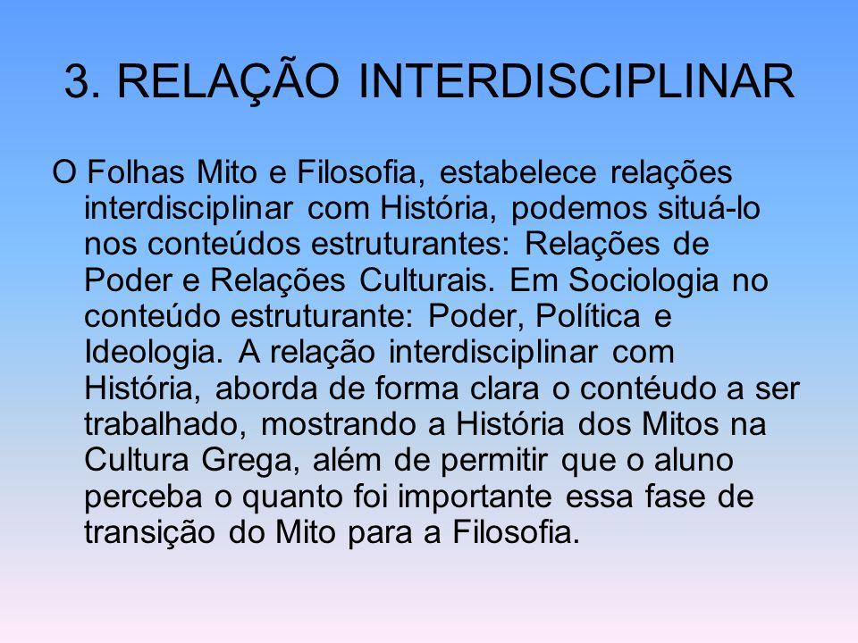 3. RELAÇÃO INTERDISCIPLINAR O Folhas Mito e Filosofia, estabelece relações interdisciplinar com História, podemos situá-lo nos conteúdos estruturantes