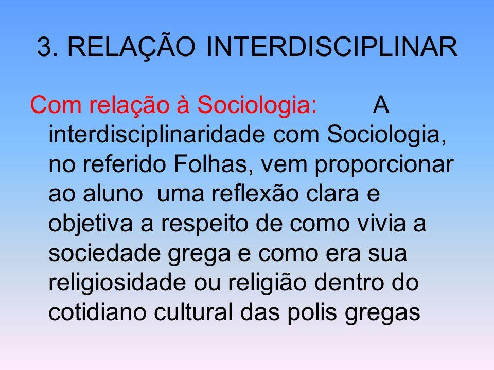 3. RELAÇÃO INTERDISCIPLINAR Com relação à Sociologia: A interdisciplinaridade com Sociologia, no referido Folhas, vem proporcionar ao aluno uma reflex