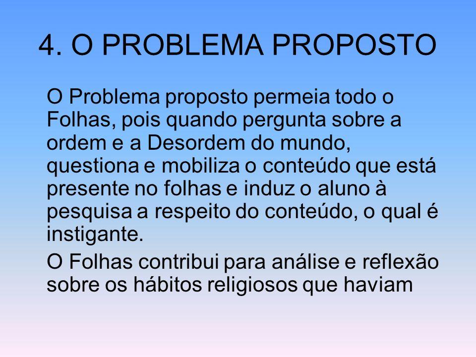 4. O PROBLEMA PROPOSTO O Problema proposto permeia todo o Folhas, pois quando pergunta sobre a ordem e a Desordem do mundo, questiona e mobiliza o con