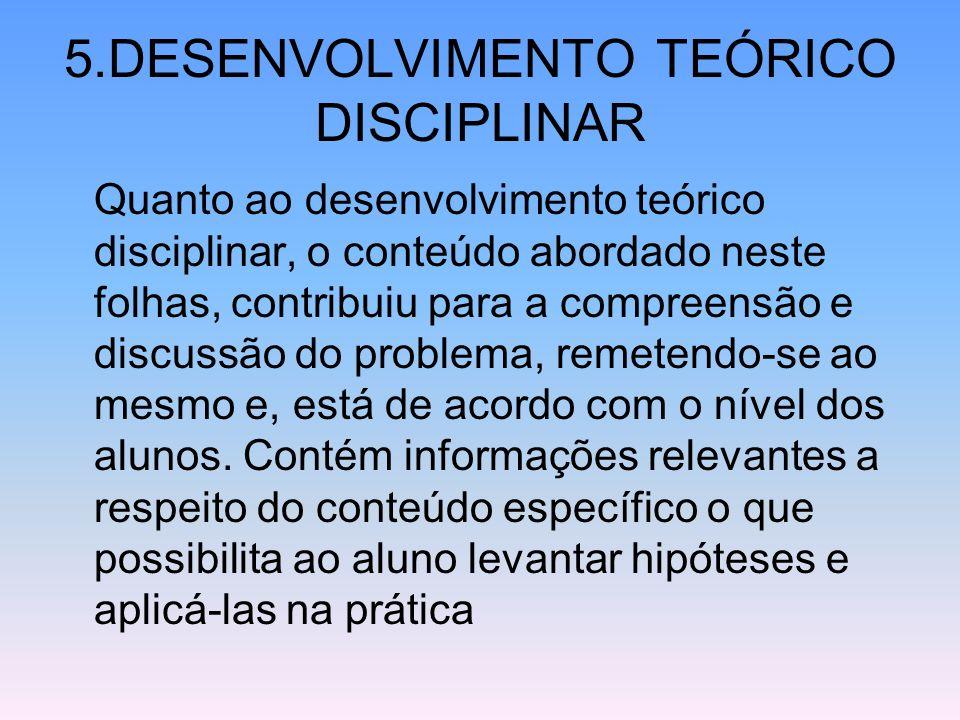 5.DESENVOLVIMENTO TEÓRICO DISCIPLINAR Quanto ao desenvolvimento teórico disciplinar, o conteúdo abordado neste folhas, contribuiu para a compreensão e