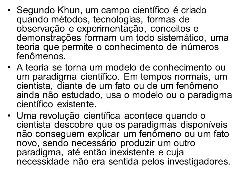 Segundo Khun, um campo científico é criado quando métodos, tecnologias, formas de observação e experimentação, conceitos e demonstrações formam um tod