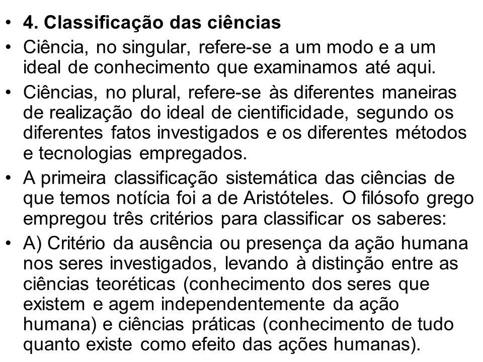 4. Classificação das ciências Ciência, no singular, refere-se a um modo e a um ideal de conhecimento que examinamos até aqui. Ciências, no plural, ref