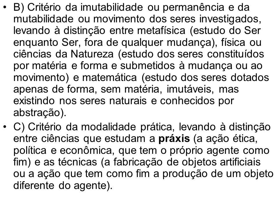 B) Critério da imutabilidade ou permanência e da mutabilidade ou movimento dos seres investigados, levando à distinção entre metafísica (estudo do Ser