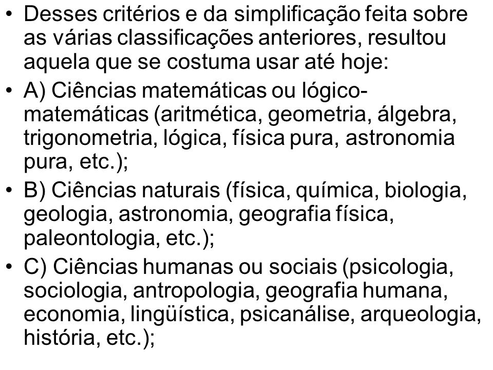 Desses critérios e da simplificação feita sobre as várias classificações anteriores, resultou aquela que se costuma usar até hoje: A) Ciências matemát