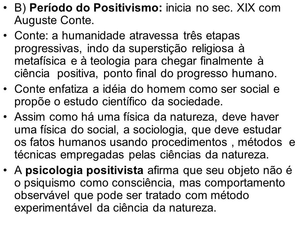 B) Período do Positivismo: inicia no sec. XIX com Auguste Conte. Conte: a humanidade atravessa três etapas progressivas, indo da superstição religiosa