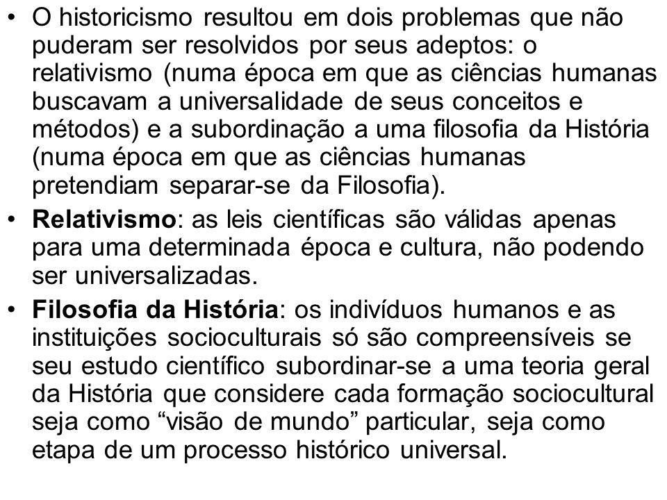 O historicismo resultou em dois problemas que não puderam ser resolvidos por seus adeptos: o relativismo (numa época em que as ciências humanas buscav