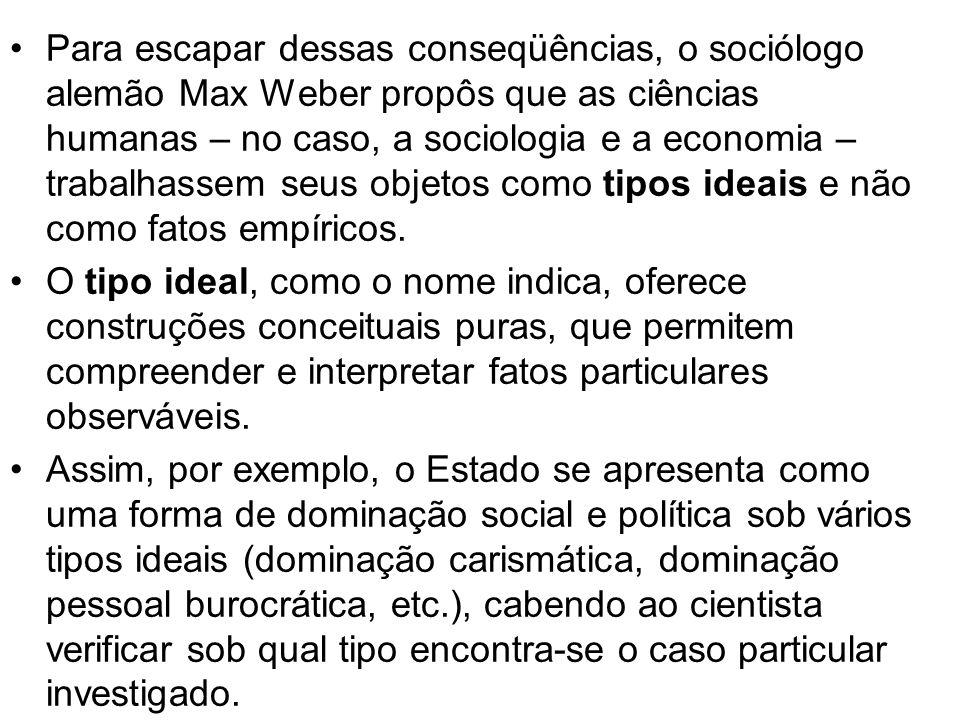 Para escapar dessas conseqüências, o sociólogo alemão Max Weber propôs que as ciências humanas – no caso, a sociologia e a economia – trabalhassem seu