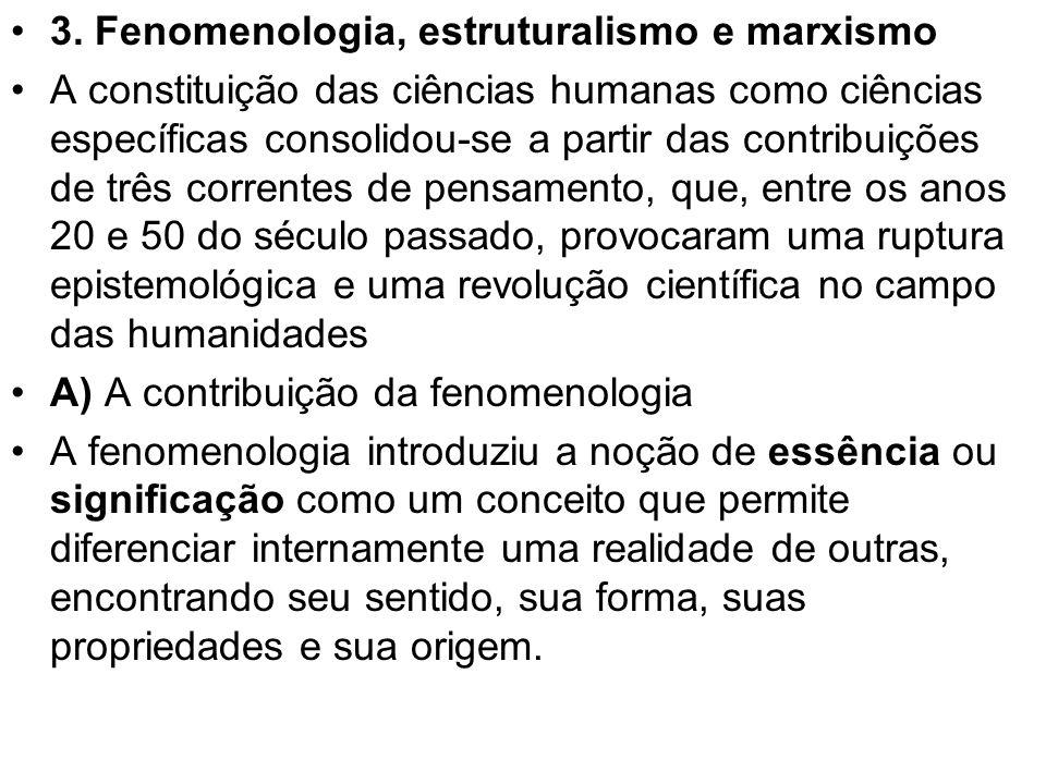 3. Fenomenologia, estruturalismo e marxismo A constituição das ciências humanas como ciências específicas consolidou-se a partir das contribuições de