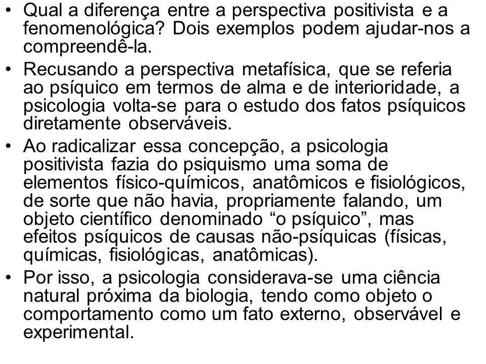 Qual a diferença entre a perspectiva positivista e a fenomenológica? Dois exemplos podem ajudar-nos a compreendê-la. Recusando a perspectiva metafísic