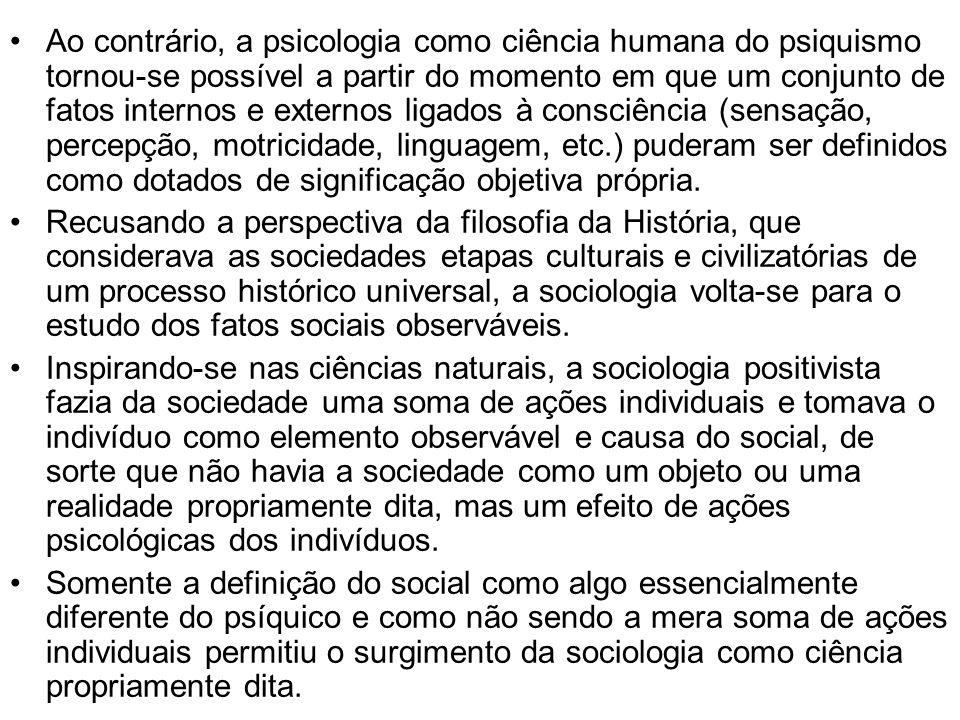 Ao contrário, a psicologia como ciência humana do psiquismo tornou-se possível a partir do momento em que um conjunto de fatos internos e externos lig