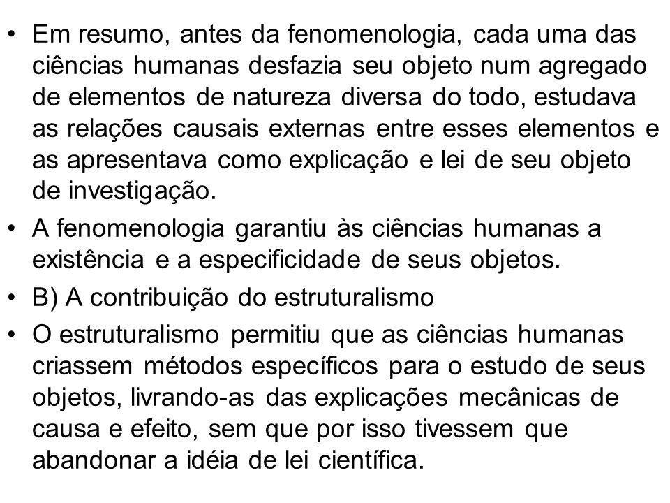 Em resumo, antes da fenomenologia, cada uma das ciências humanas desfazia seu objeto num agregado de elementos de natureza diversa do todo, estudava a