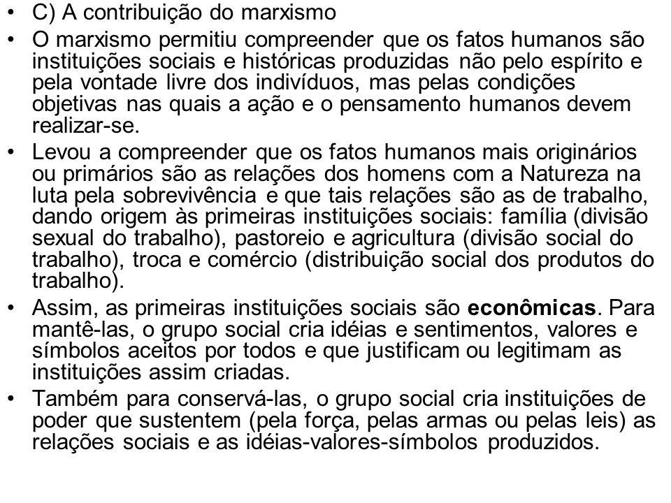 C) A contribuição do marxismo O marxismo permitiu compreender que os fatos humanos são instituições sociais e históricas produzidas não pelo espírito