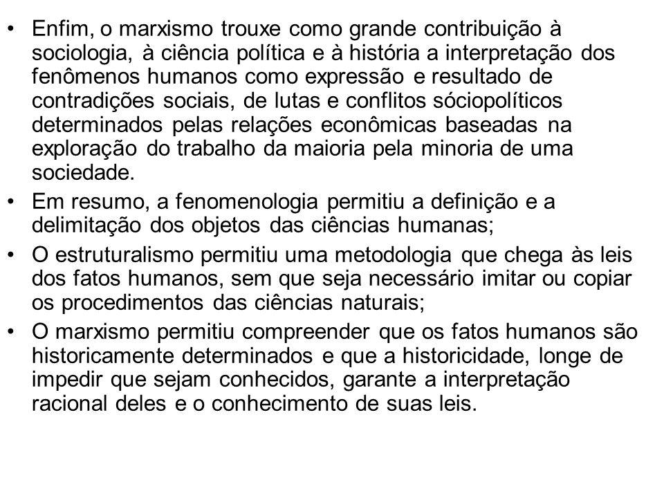 Enfim, o marxismo trouxe como grande contribuição à sociologia, à ciência política e à história a interpretação dos fenômenos humanos como expressão e