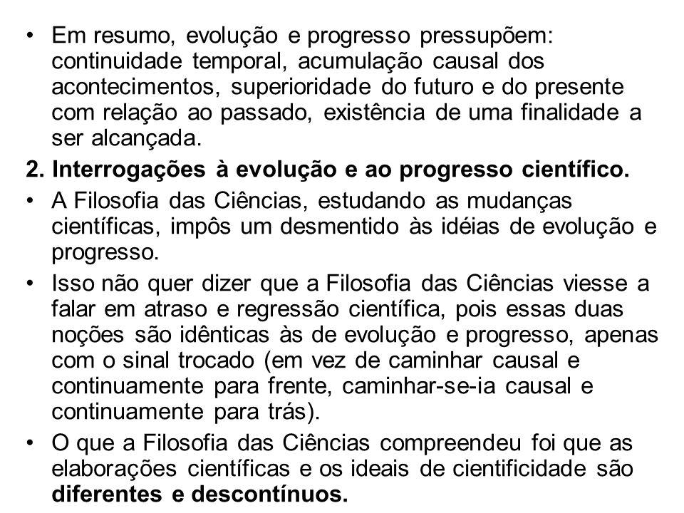 Em resumo, evolução e progresso pressupõem: continuidade temporal, acumulação causal dos acontecimentos, superioridade do futuro e do presente com rel