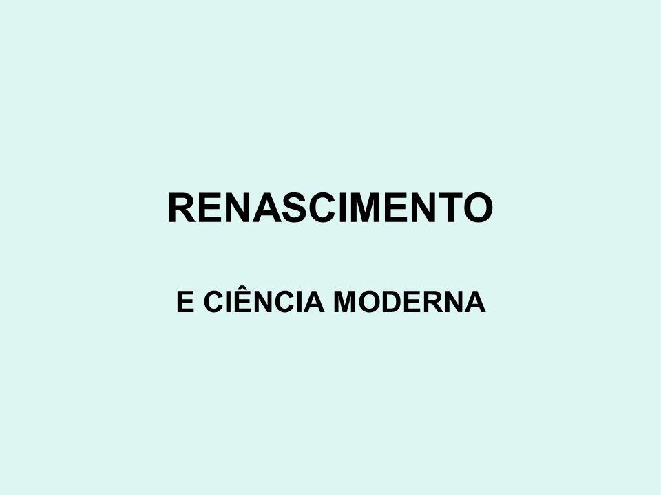 1.O renascimento - Precursor do Nascimento da Ciência Moderna.