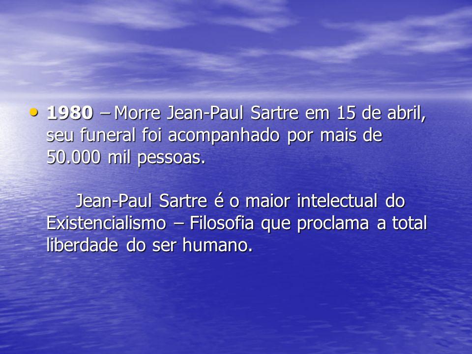 1980 – Morre Jean-Paul Sartre em 15 de abril, seu funeral foi acompanhado por mais de 50.000 mil pessoas. Jean-Paul Sartre é o maior intelectual do Ex