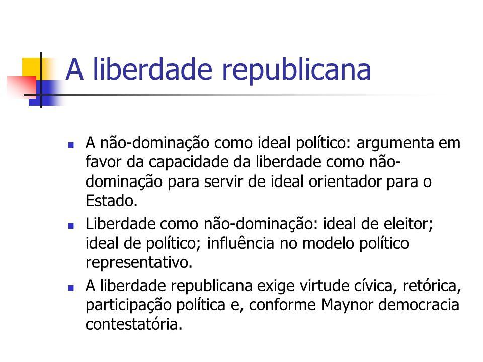 A liberdade republicana A não-dominação como ideal político: argumenta em favor da capacidade da liberdade como não- dominação para servir de ideal or
