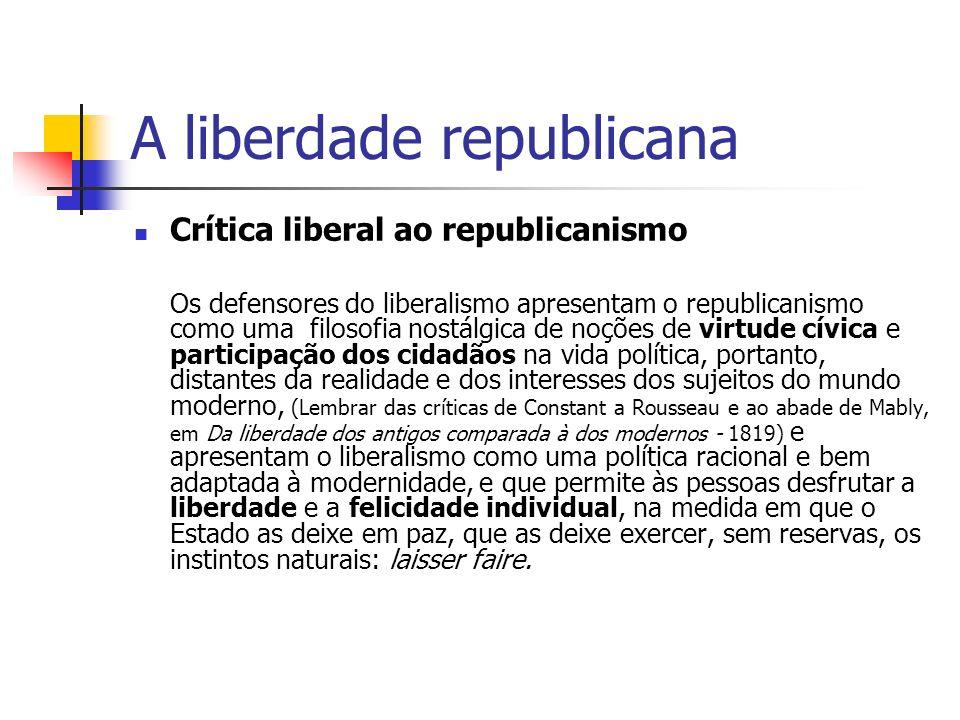 A liberdade republicana Crítica liberal ao republicanismo Os defensores do liberalismo apresentam o republicanismo como uma filosofia nostálgica de no