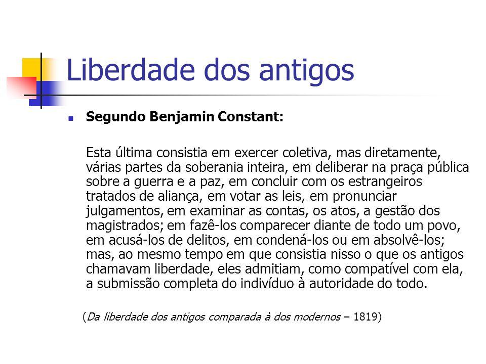 Liberdade dos antigos Segundo Benjamin Constant: Esta última consistia em exercer coletiva, mas diretamente, várias partes da soberania inteira, em de
