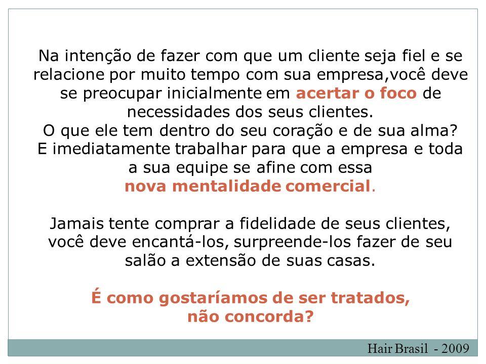 Hair Brasil - 2009 Na intenção de fazer com que um cliente seja fiel e se relacione por muito tempo com sua empresa,você deve se preocupar inicialment