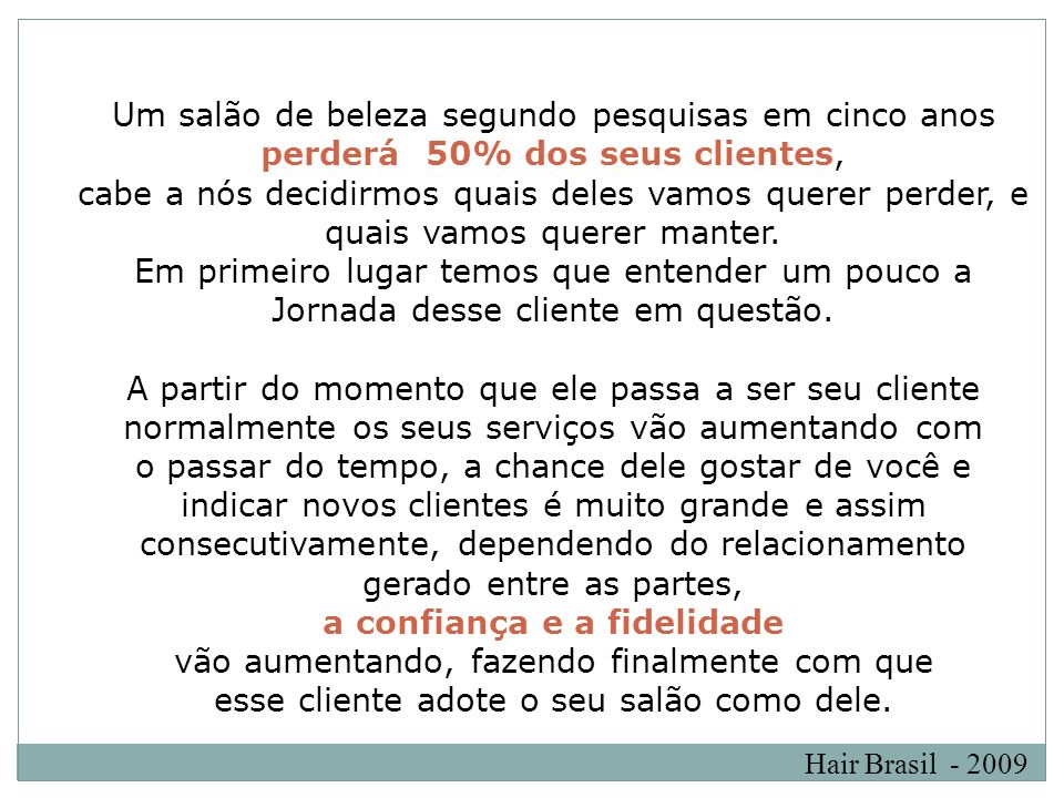Hair Brasil - 2009 Um salão de beleza segundo pesquisas em cinco anos perderá 50% dos seus clientes, cabe a nós decidirmos quais deles vamos querer pe