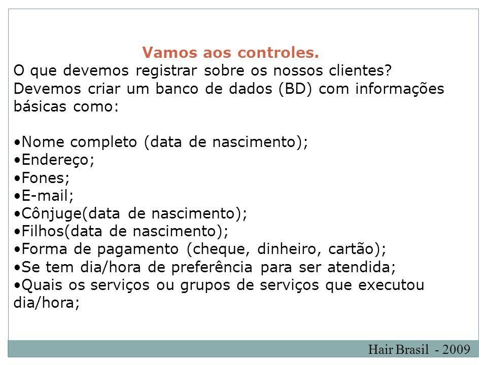 Hair Brasil - 2009 Vamos aos controles. O que devemos registrar sobre os nossos clientes? Devemos criar um banco de dados (BD) com informações básicas