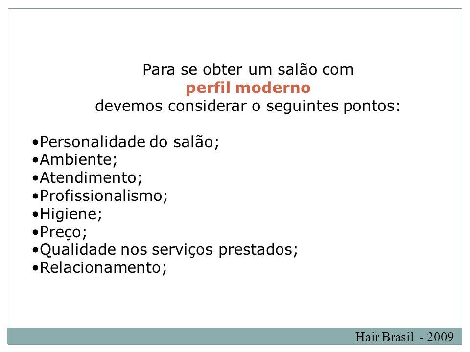Hair Brasil - 2009 Para se obter um salão com perfil moderno devemos considerar o seguintes pontos: Personalidade do salão; Ambiente; Atendimento; Pro
