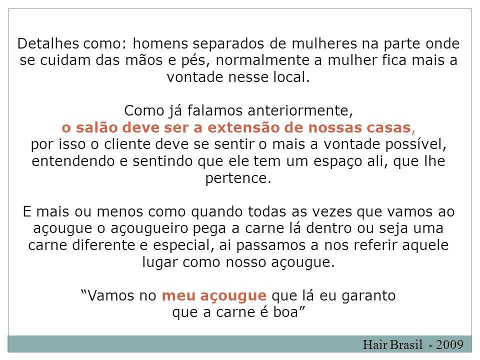Hair Brasil - 2009 Detalhes como: homens separados de mulheres na parte onde se cuidam das mãos e pés, normalmente a mulher fica mais a vontade nesse