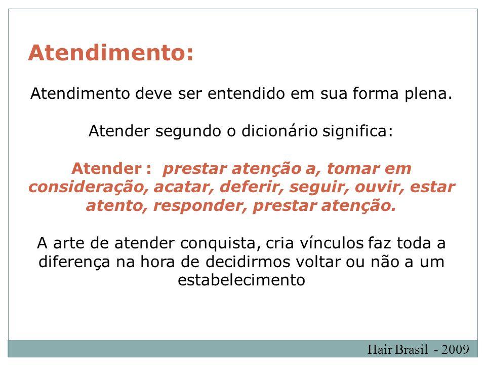 Hair Brasil - 2009 Atendimento: Atendimento deve ser entendido em sua forma plena. Atender segundo o dicionário significa: Atender : prestar atenção a