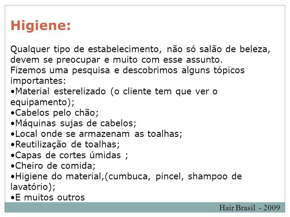 Hair Brasil - 2009 Higiene: Qualquer tipo de estabelecimento, não só salão de beleza, devem se preocupar e muito com esse assunto. Fizemos uma pesquis