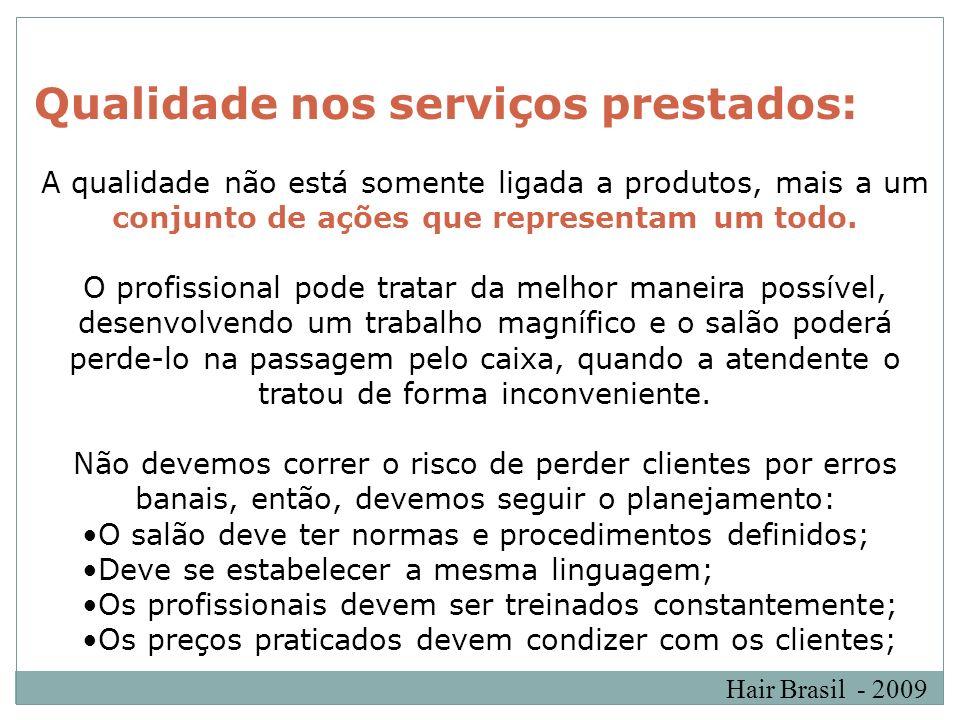 Hair Brasil - 2009 Qualidade nos serviços prestados: A qualidade não está somente ligada a produtos, mais a um conjunto de ações que representam um to