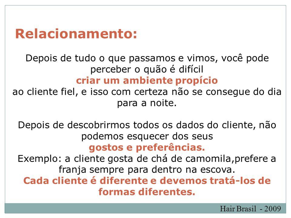 Hair Brasil - 2009 Relacionamento: Depois de tudo o que passamos e vimos, você pode perceber o quão é difícil criar um ambiente propício ao cliente fi