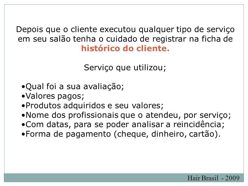 Hair Brasil - 2009 Depois que o cliente executou qualquer tipo de serviço em seu salão tenha o cuidado de registrar na ficha de histórico do cliente.