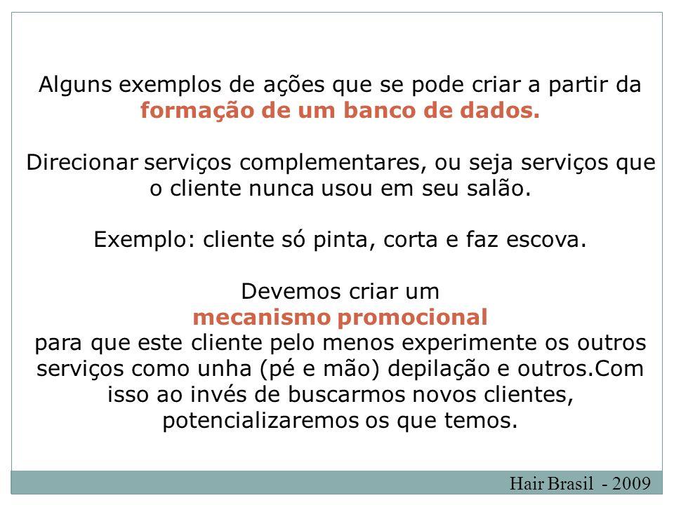 Hair Brasil - 2009 Alguns exemplos de ações que se pode criar a partir da formação de um banco de dados. Direcionar serviços complementares, ou seja s