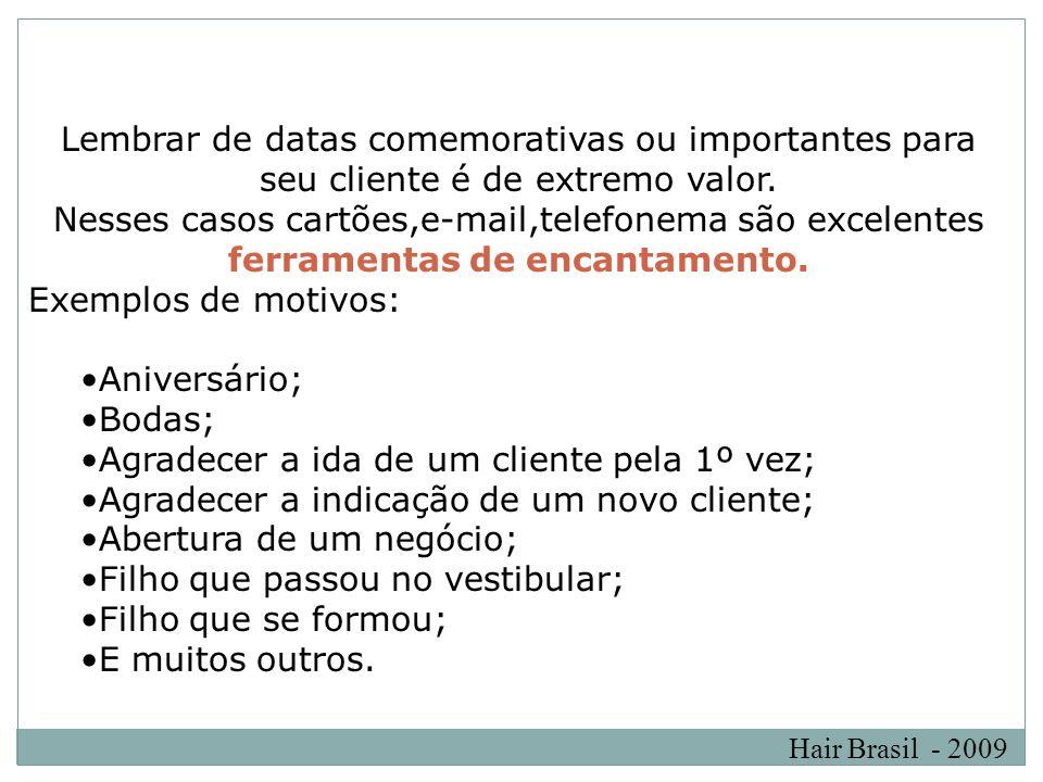 Hair Brasil - 2009 Lembrar de datas comemorativas ou importantes para seu cliente é de extremo valor. Nesses casos cartões,e-mail,telefonema são excel