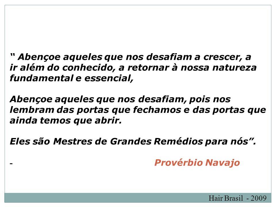 Hair Brasil - 2009 Abençoe aqueles que nos desafiam a crescer, a ir além do conhecido, a retornar à nossa natureza fundamental e essencial, Abençoe aq