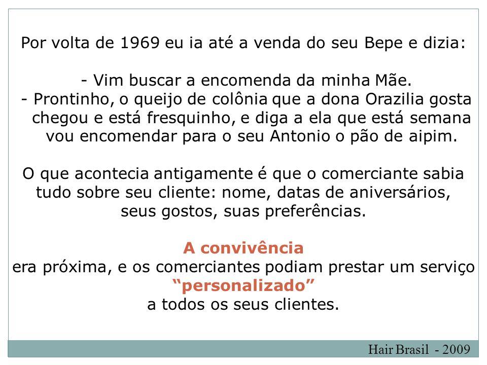 Hair Brasil - 2009 Por volta de 1969 eu ia até a venda do seu Bepe e dizia: - Vim buscar a encomenda da minha Mãe. - Prontinho, o queijo de colônia qu