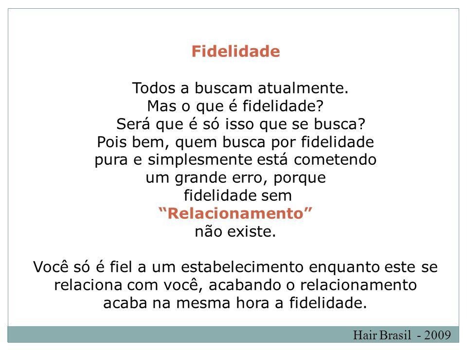 Hair Brasil - 2009 Podemos fazer a seguinte analogia: Quando um casal tem uma história legal, um relacio- namento sólido, com fortes vínculos, a probabilidade de ocorrer uma traição é muito menor do que aquele que não tem essa base de relacionamento.