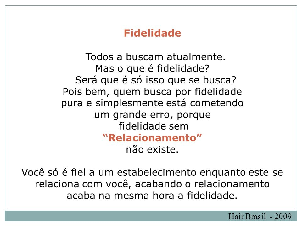 Hair Brasil - 2009 Fidelidade Todos a buscam atualmente. Mas o que é fidelidade? Será que é só isso que se busca? Pois bem, quem busca por fidelidade