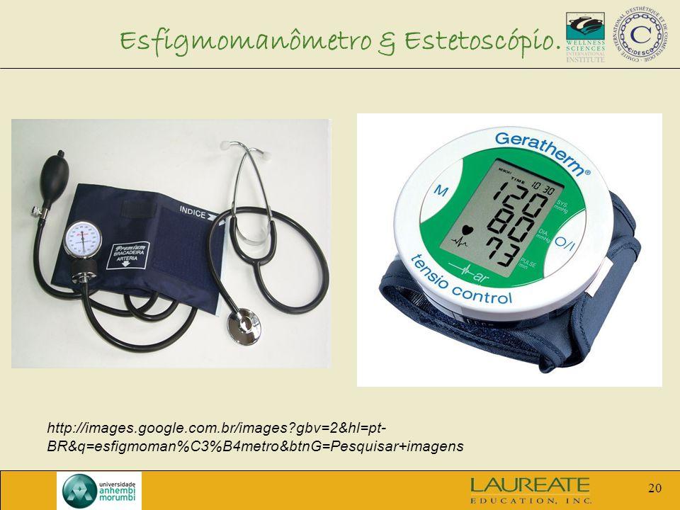 20 Esfigmomanômetro & Estetoscópio. http://images.google.com.br/images?gbv=2&hl=pt- BR&q=esfigmoman%C3%B4metro&btnG=Pesquisar+imagens