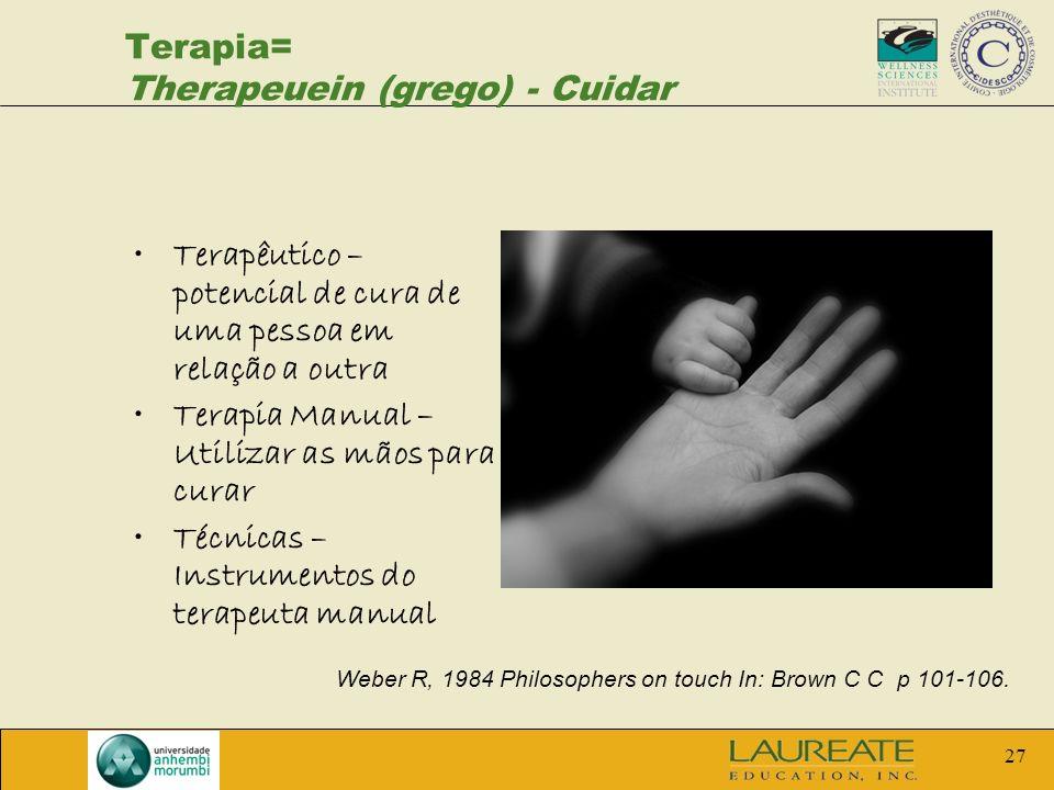 27 Terapia= Therapeuein (grego) - Cuidar Terapêutico – potencial de cura de uma pessoa em relação a outra Terapia Manual – Utilizar as mãos para curar