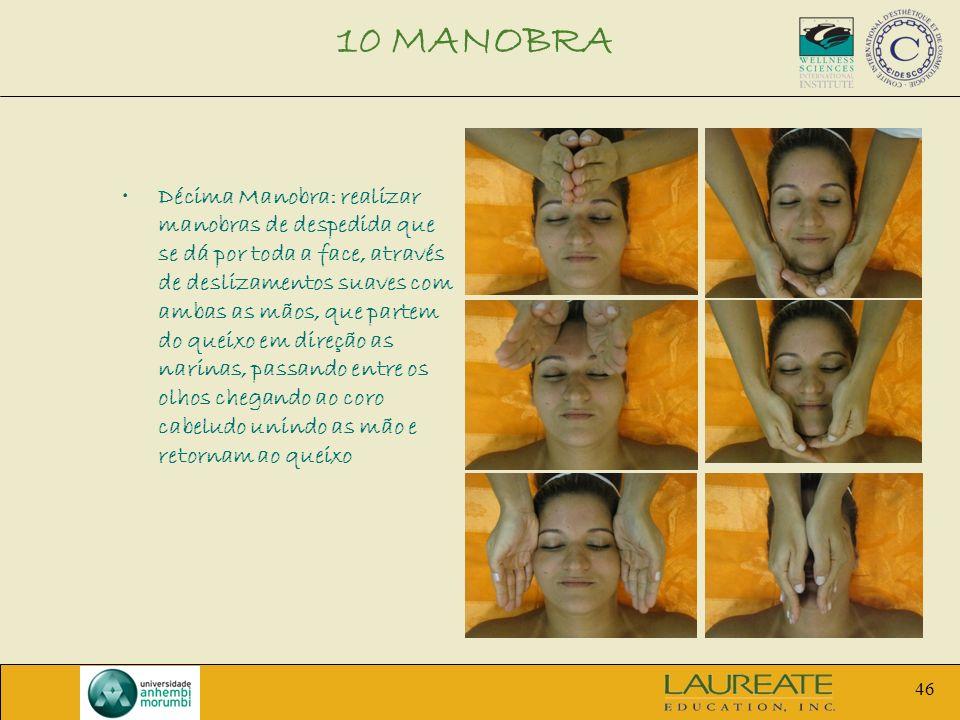 46 Décima Manobra: realizar manobras de despedida que se dá por toda a face, através de deslizamentos suaves com ambas as mãos, que partem do queixo e