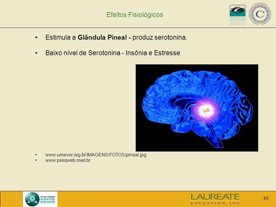 49 Efeitos Fisiológicos Estimula a Glândula Pineal - produz serotonina. Baixo nível de Serotonina - Insônia e Estresse www.umevor.org.br/IMAGENS/FOTOS