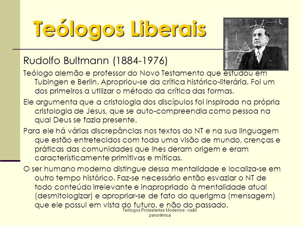 Teólogos Protestantes Modernos: visão panorâmica Teólogos Liberais Rudolfo Bultmann (1884-1976) Teólogo alemão e professor do Novo Testamento que estu